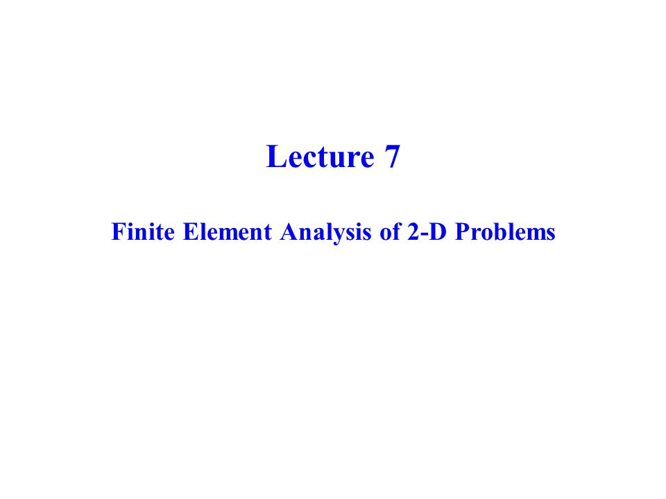 Lecture 7 Finite Element Analysis of 2-D Problems