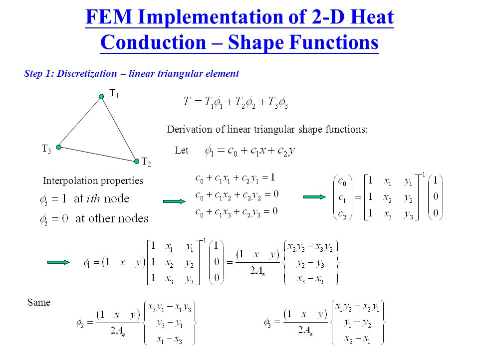 FEM Implementation of 2-D Heat Conduction – Shape Functions Step 1: Discretization – linear triangular element T1T1 T2T2 T3T3 Derivation of linear tri