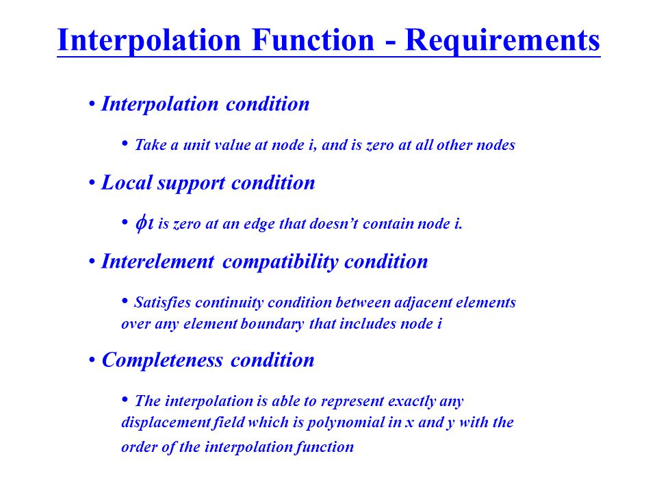 Interpolation Function - Requirements Interpolation condition Take a unit value at node i, and is zero at all other nodes Local support condition 
