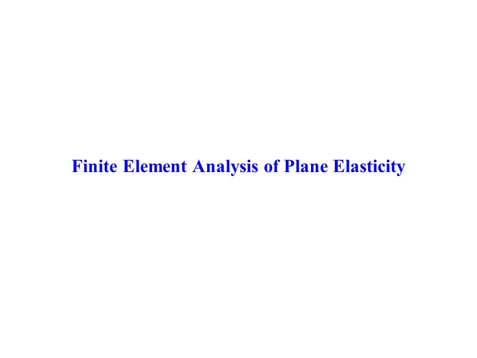 Finite Element Analysis of Plane Elasticity