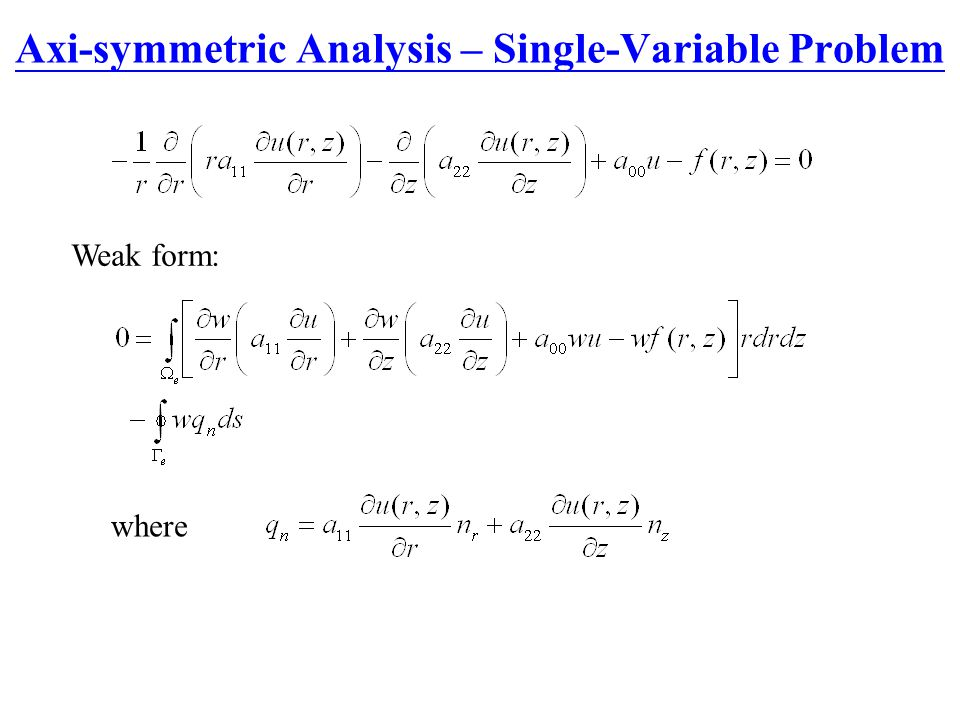 Axi-symmetric Analysis – Single-Variable Problem Weak form: where