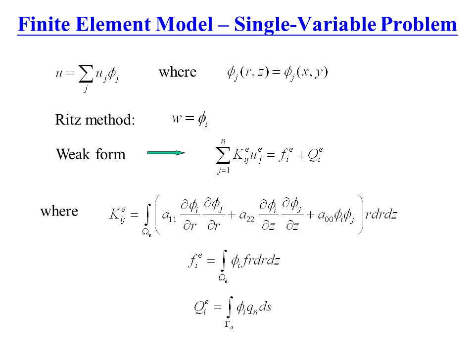 Finite Element Model – Single-Variable Problem Ritz method: where Weak form where