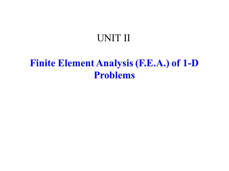 Finite Element Analysis (F.E.A.) of 1-D Problems UNIT II