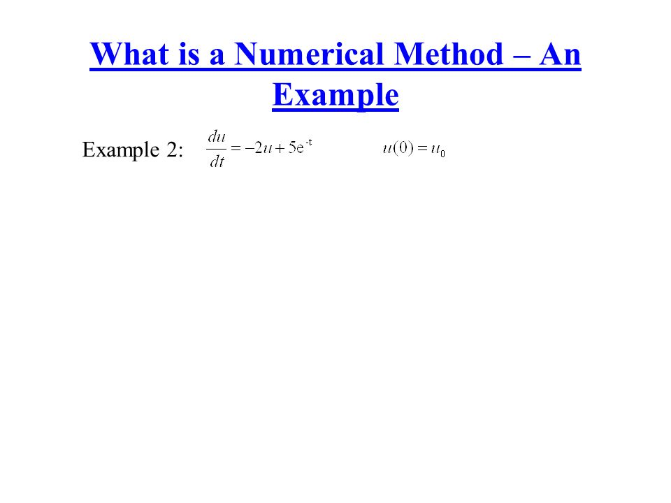 What is a Numerical Method – An Example Example 2: