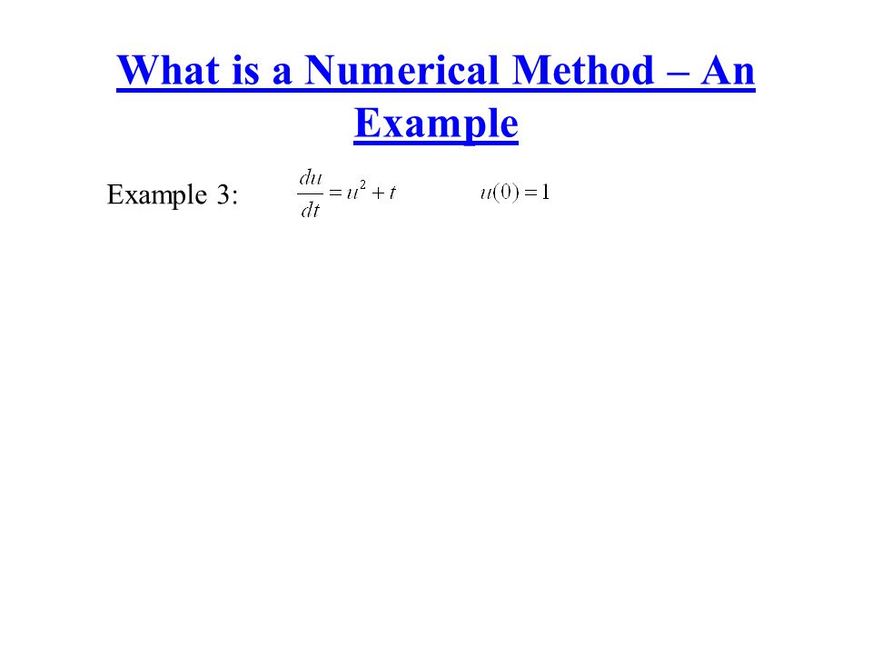 What is a Numerical Method – An Example Example 3: