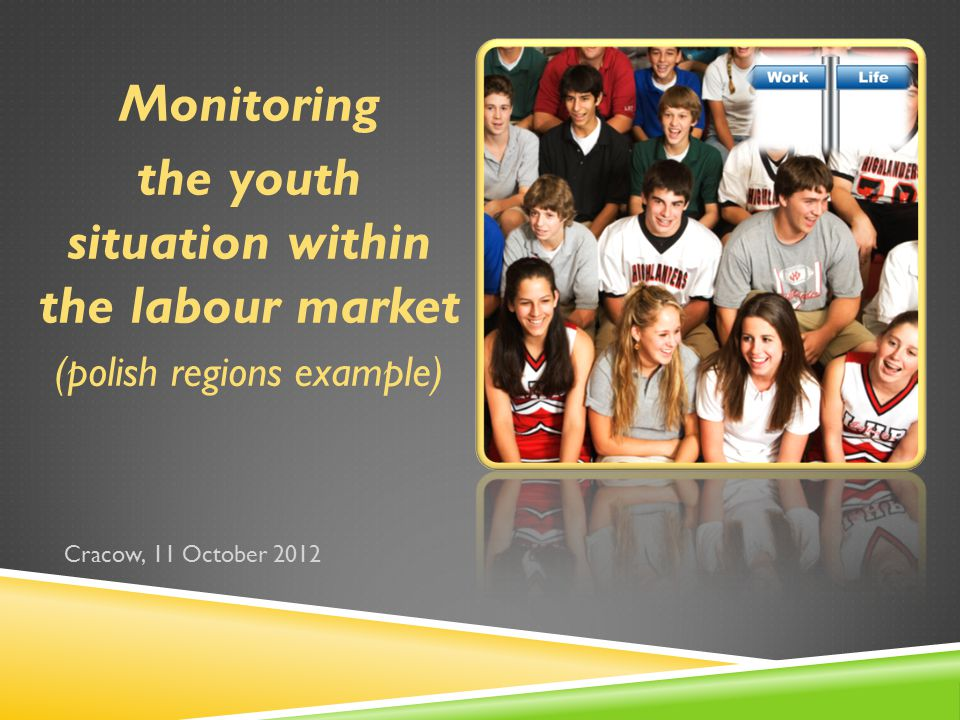 Cracow, 11 October 2012 Monitoring the youth situation within the labour market (polish regions example)