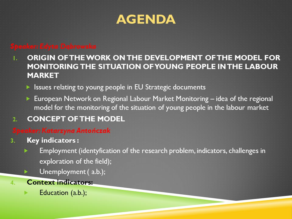 ORIGIN OF THE WORK ON THE DEVELOPMENT OF THE MODEL FOR MONITORING THE SITUATION OF YOUNG PEOPLE IN THE LABOUR MARKET During the meeting in Białystok, in February 2012, the group selected six fIelds for the monitoring of young people's situation within the labour market.