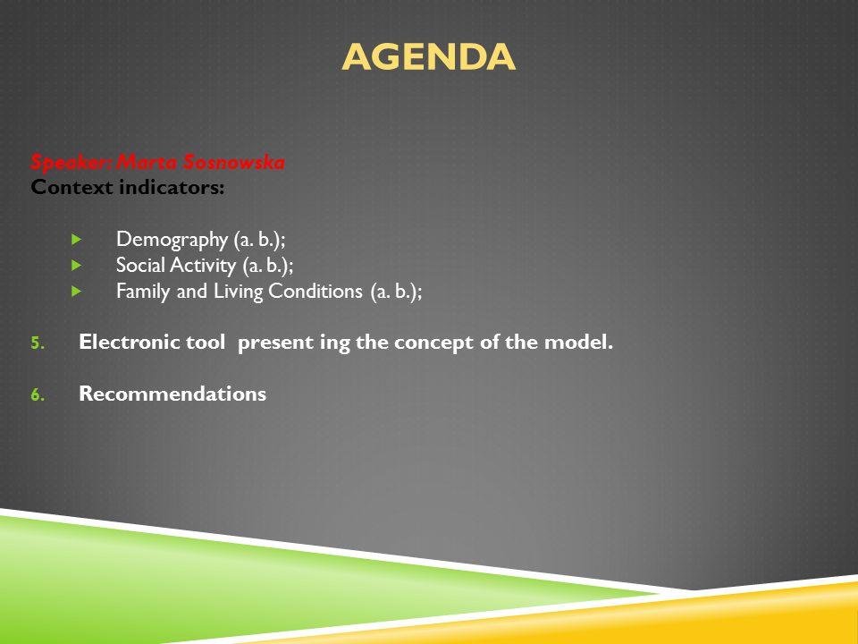 AGENDA Speaker: Marta Sosnowska Context indicators:  Demography (a.