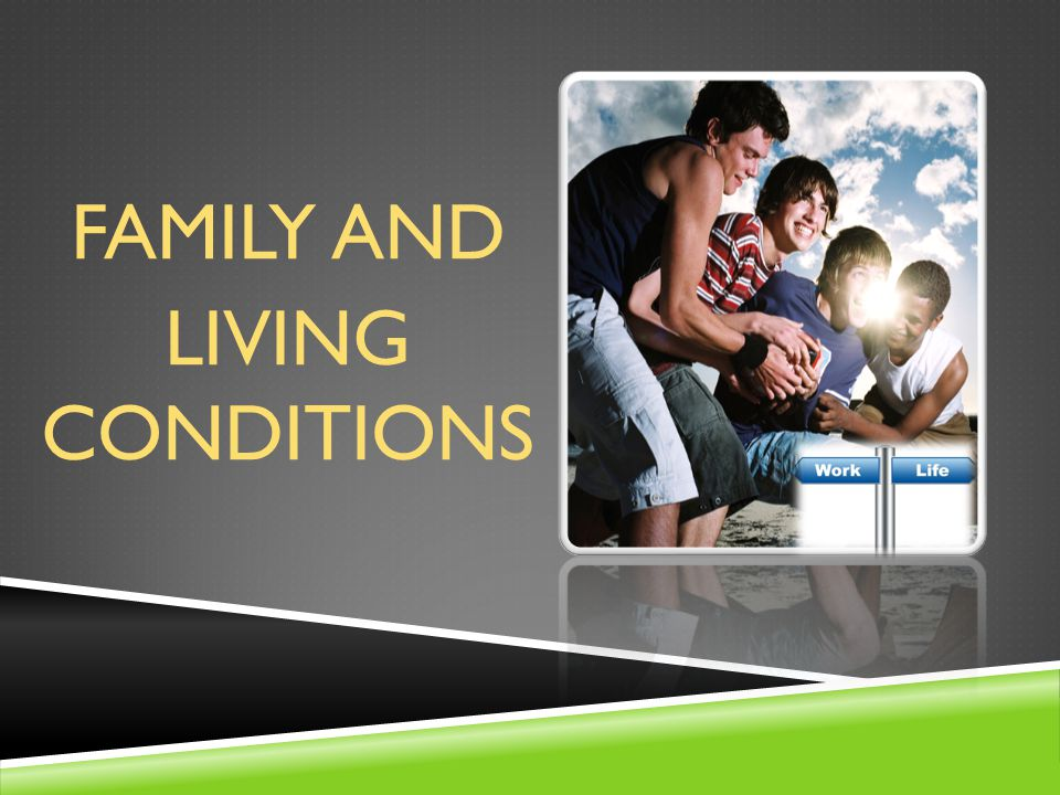 FAMILY AND LIVING CONDITIONS