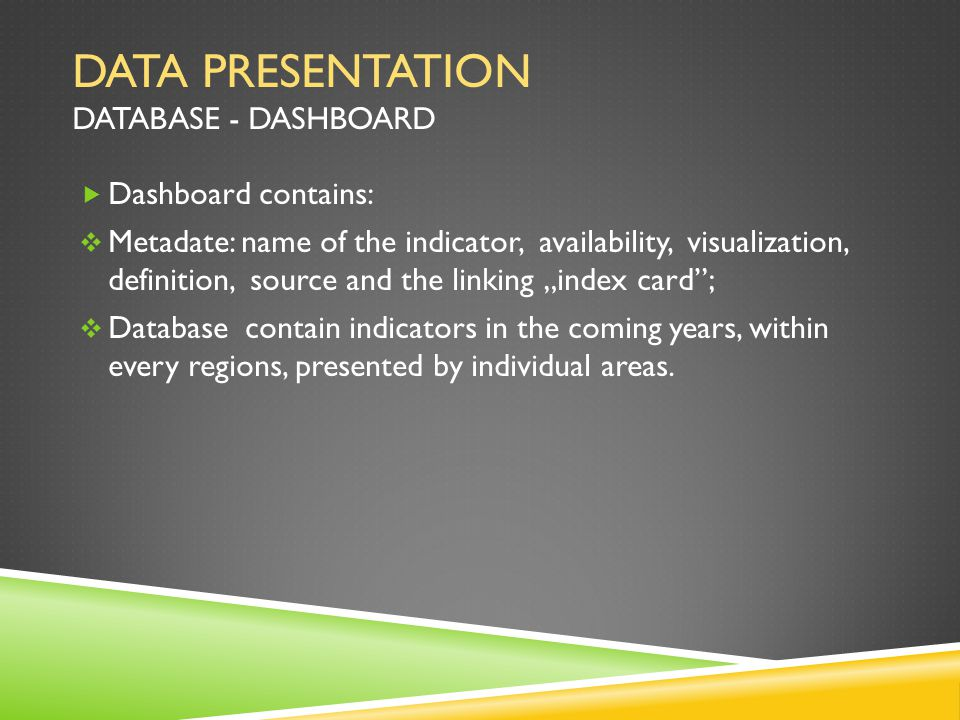 """DATA PRESENTATION DATABASE - DASHBOARD  Dashboard contains:  Metadate: name of the indicator, availability, visualization, definition, source and the linking """"index card ;  Database contain indicators in the coming years, within every regions, presented by individual areas."""