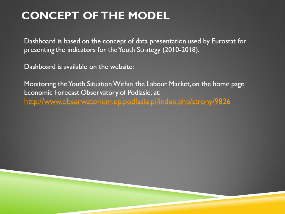 CONCEPT OF THE MODEL Dashboard is based on the concept of data presentation used by Eurostat for presenting the indicators for the Youth Strategy (2010-2018).