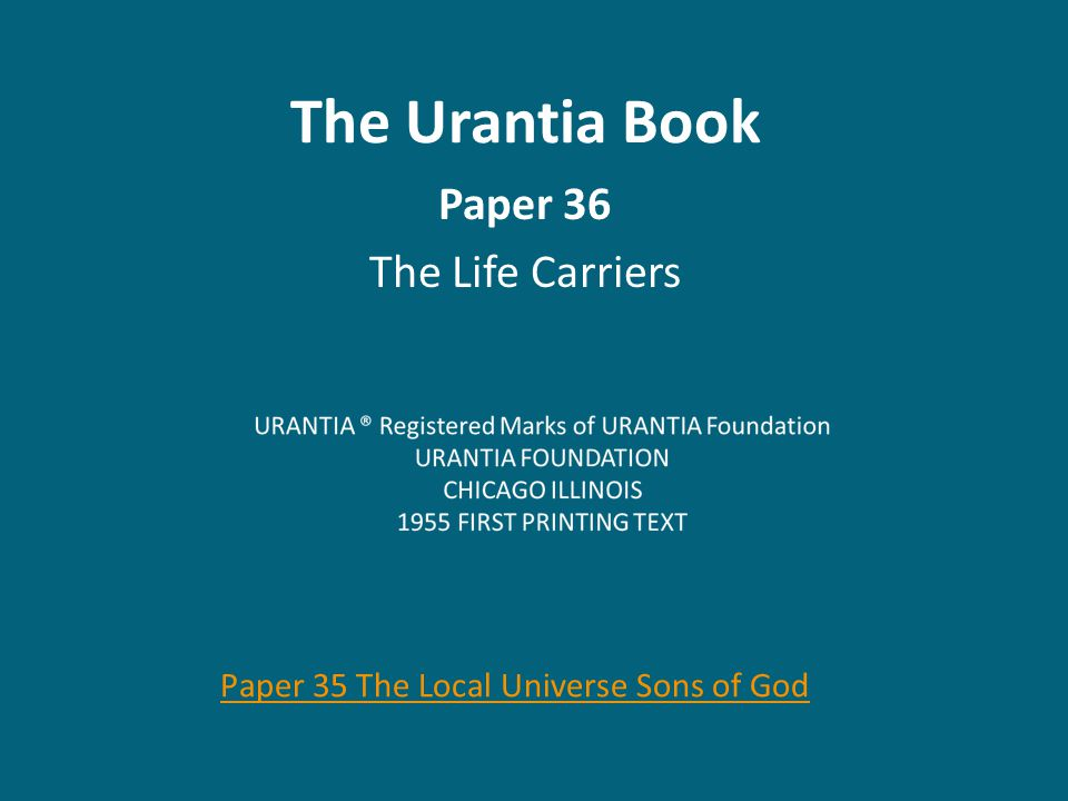 The Urantia Book Paper 36 The Life Carriers Paper 35 The Local Universe Sons of God