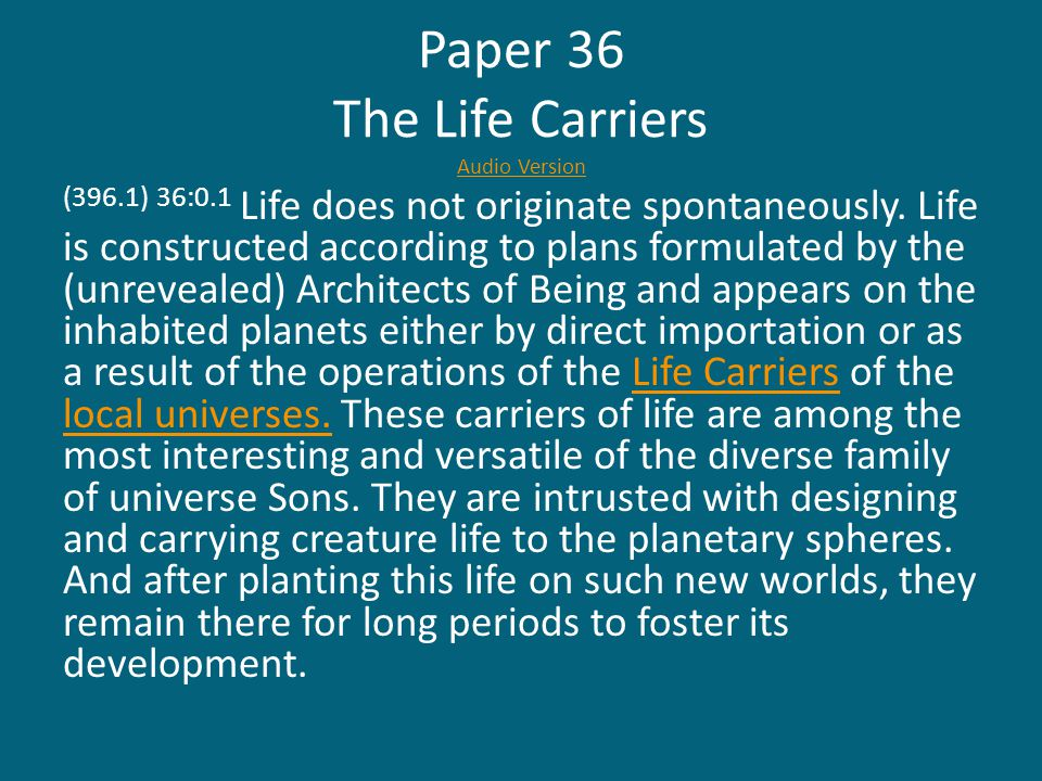 Paper 36 The Life Carriers Audio Version Audio Version (396.1) 36:0.1 Life does not originate spontaneously.