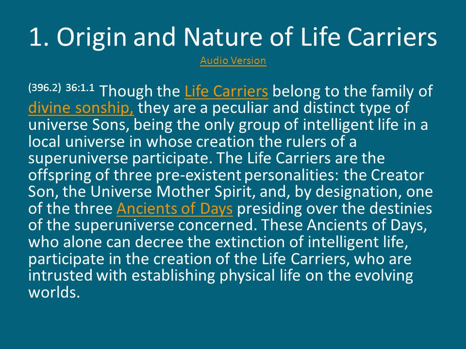 1. Origin and Nature of Life Carriers Audio Version Audio Version (396.2) 36:1.1 Though the Life Carriers belong to the family of divine sonship, they