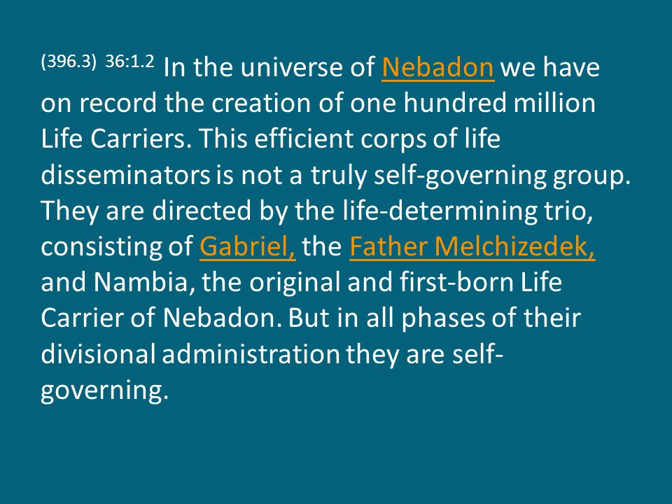 (396.3) 36:1.2 In the universe of Nebadon we have on record the creation of one hundred million Life Carriers.