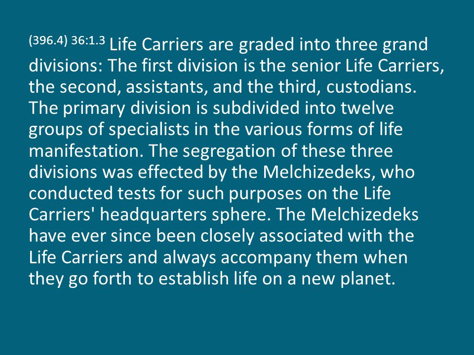 (396.4) 36:1.3 Life Carriers are graded into three grand divisions: The first division is the senior Life Carriers, the second, assistants, and the third, custodians.