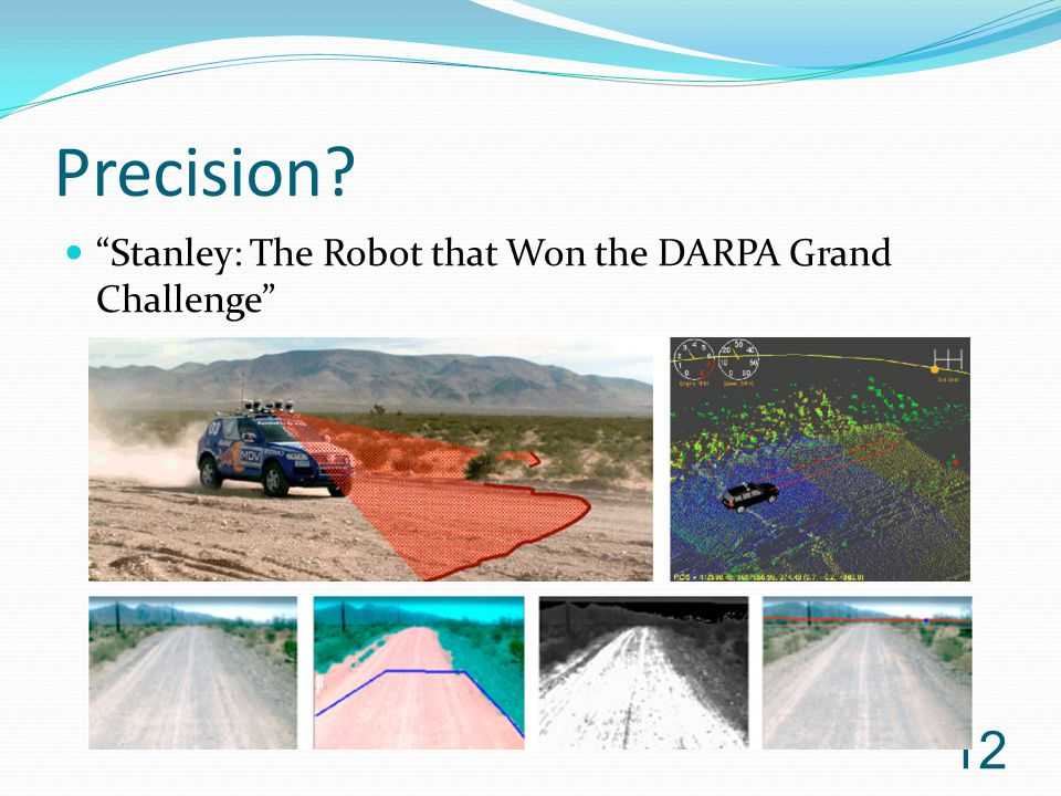 "Precision? ""Stanley: The Robot that Won the DARPA Grand Challenge"" 12"