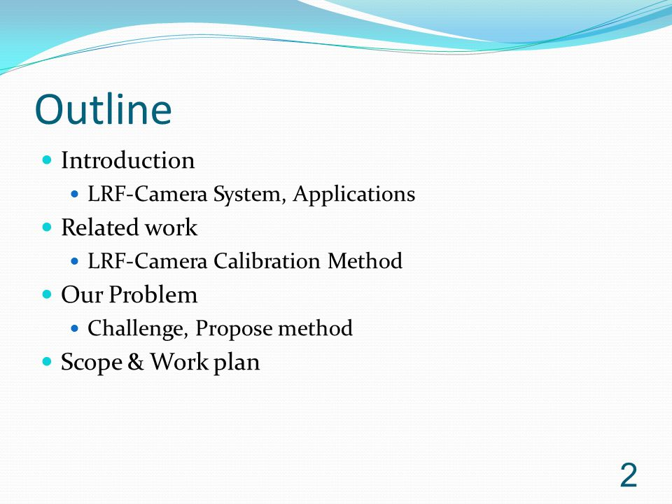Outline Introduction LRF-Camera System, Applications Related work LRF-Camera Calibration Method Our Problem Challenge, Propose method Scope & Work pla