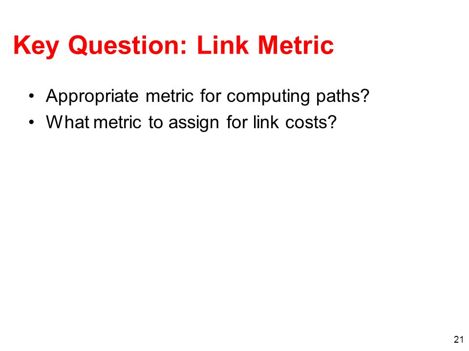Key Question: Link Metric Appropriate metric for computing paths.