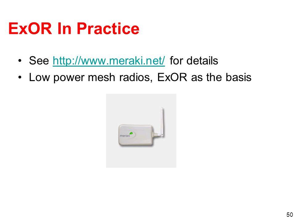 ExOR In Practice See http://www.meraki.net/ for detailshttp://www.meraki.net/ Low power mesh radios, ExOR as the basis 50