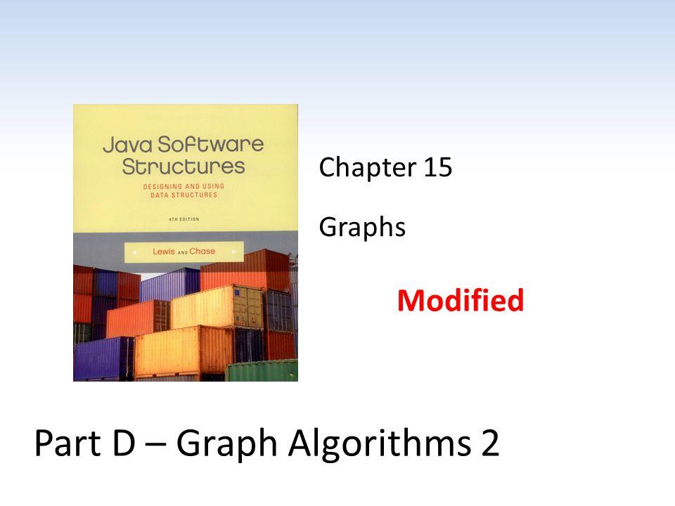 Chapter 15 Graphs Modified Part D – Graph Algorithms 2