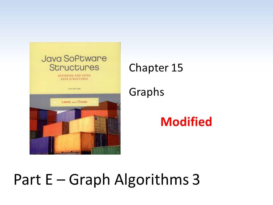 Chapter 15 Graphs Modified Part E – Graph Algorithms 3