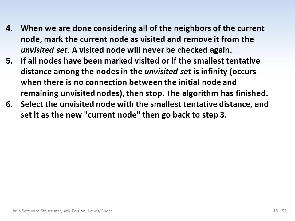 Java Software Structures, 4th Edition, Lewis/Chase15 - 57 4.When we are done considering all of the neighbors of the current node, mark the current no