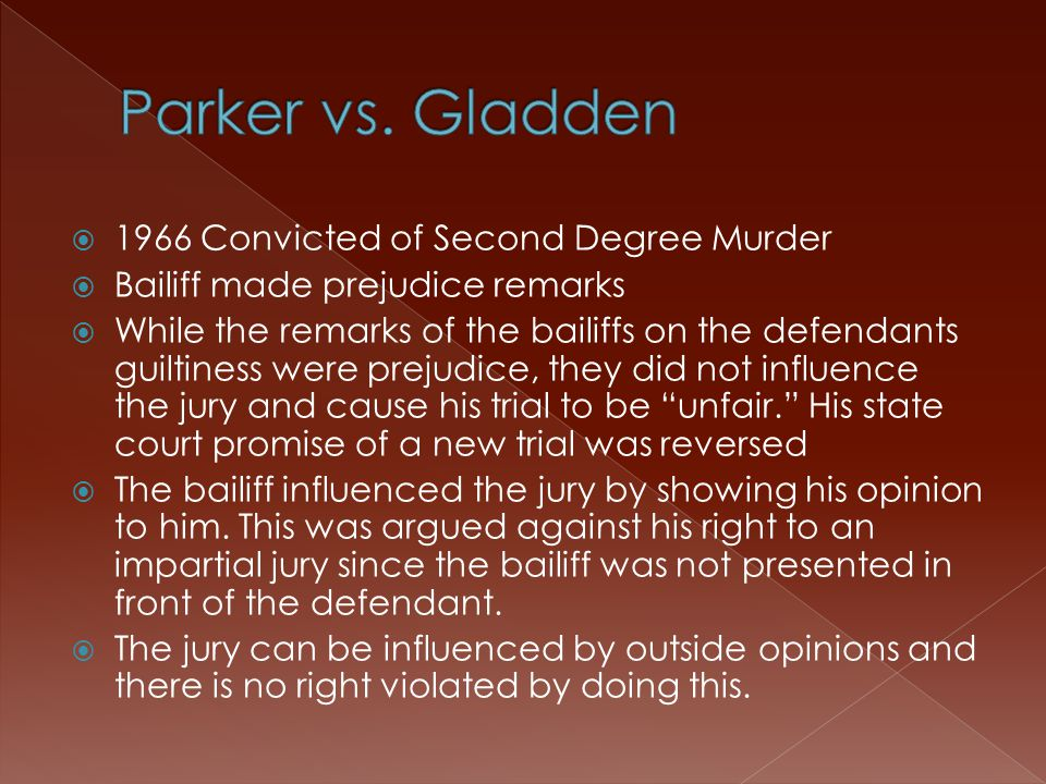 1966 Convicted of Second Degree Murder  Bailiff made prejudice remarks  While the remarks of the bailiffs on the defendants guiltiness were prejudice, they did not influence the jury and cause his trial to be unfair. His state court promise of a new trial was reversed  The bailiff influenced the jury by showing his opinion to him.