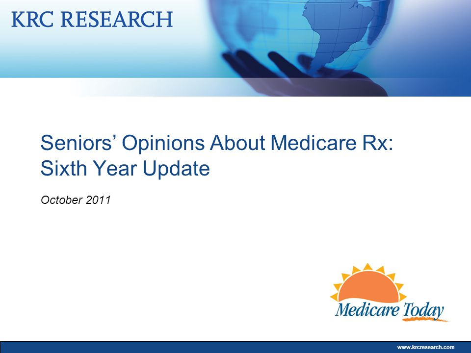 www.krcresearch.com Seniors' Opinions About Medicare Rx: Sixth Year Update October 2011