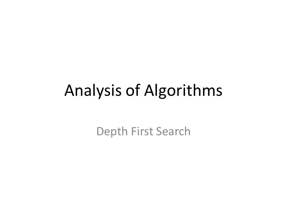 Analysis of Algorithms Depth First Search