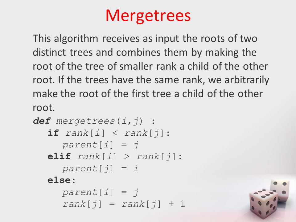Mergetrees This algorithm receives as input the roots of two distinct trees and combines them by making the root of the tree of smaller rank a child o