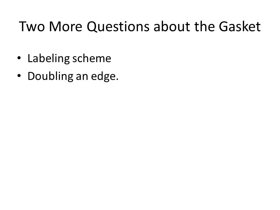 Two More Questions about the Gasket Labeling scheme Doubling an edge.