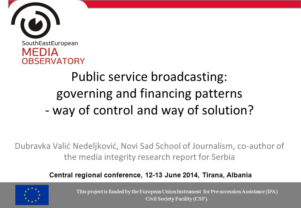 Public service broadcasting: governing and financing patterns - way of control and way of solution? Dubravka Valić Nedeljković, Novi Sad School of Jou