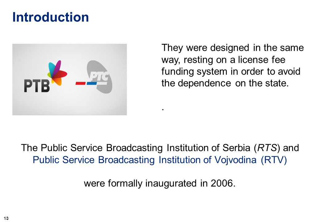Introduction 13 The Public Service Broadcasting Institution of Serbia (RTS) and Public Service Broadcasting Institution of Vojvodina (RTV) were formal