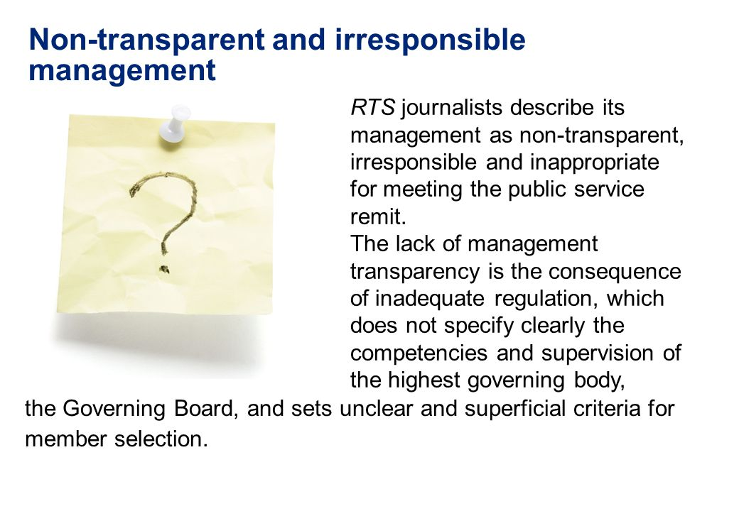Non-transparent and irresponsible management the Governing Board, and sets unclear and superficial criteria for member selection. RTS journalists desc