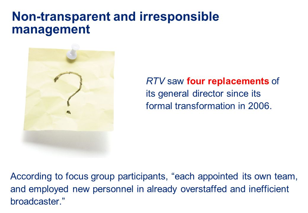 "Non-transparent and irresponsible management According to focus group participants, ""each appointed its own team, and employed new personnel in alread"