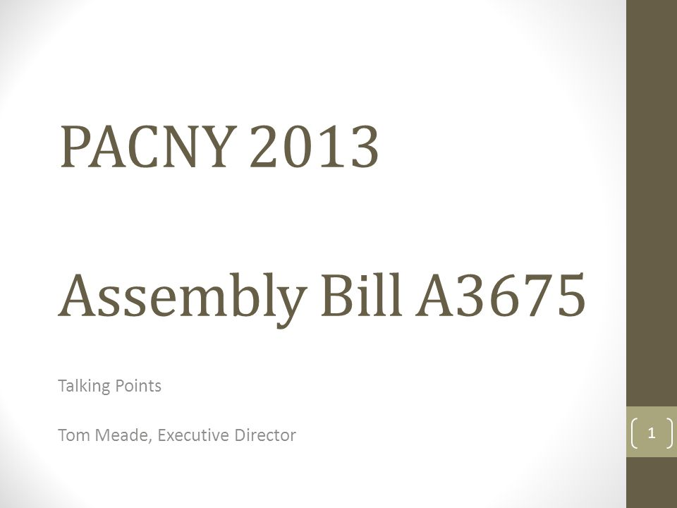 PACNY 2013 Assembly Bill A3675 Talking Points Tom Meade, Executive Director 1