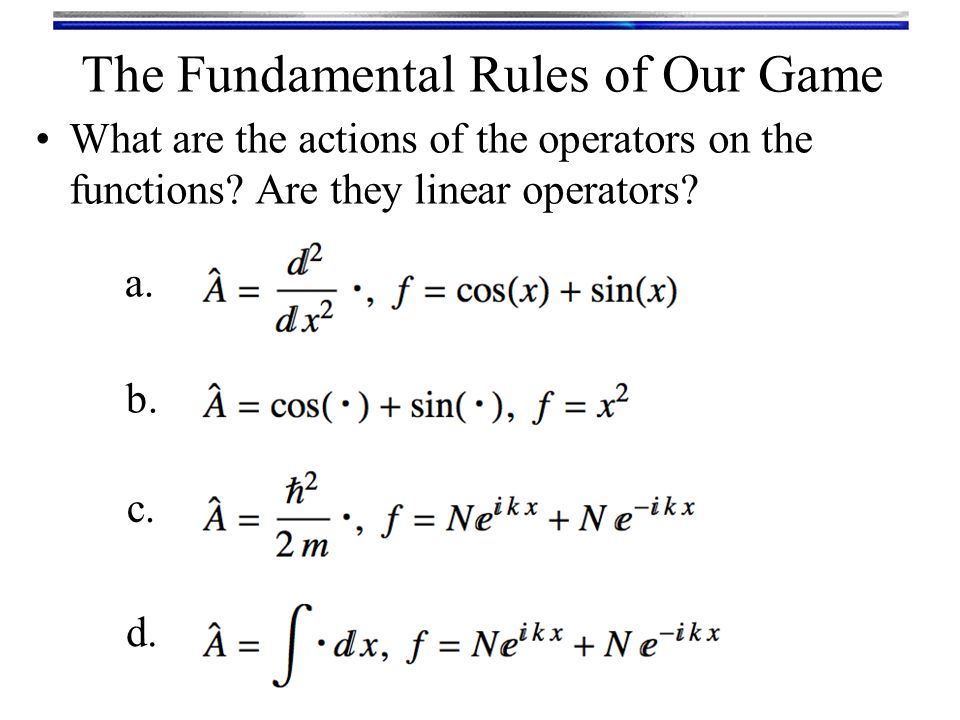 The Fundamental Rules of Our Game What are the actions of the operators on the functions.