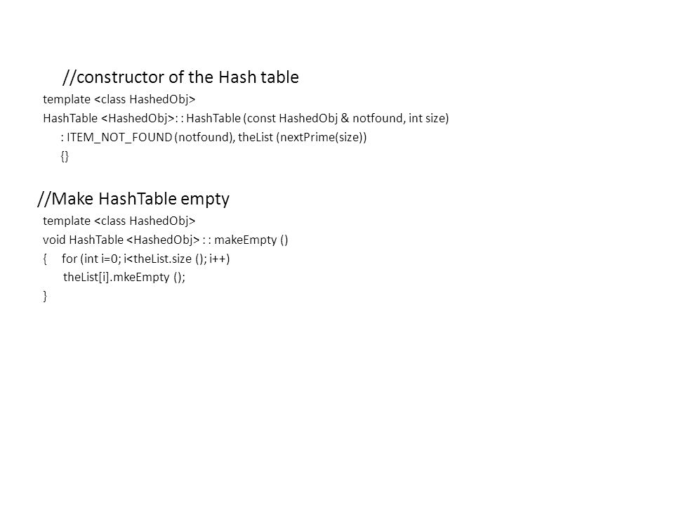 //constructor of the Hash table template HashTable : : HashTable (const HashedObj & notfound, int size) : ITEM_NOT_FOUND (notfound), theList (nextPrim