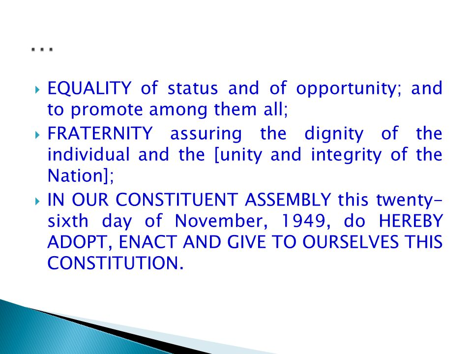  EQUALITY of status and of opportunity; and to promote among them all;  FRATERNITY assuring the dignity of the individual and the [unity and integri