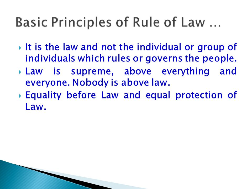  It is the law and not the individual or group of individuals which rules or governs the people.  Law is supreme, above everything and everyone. Nob