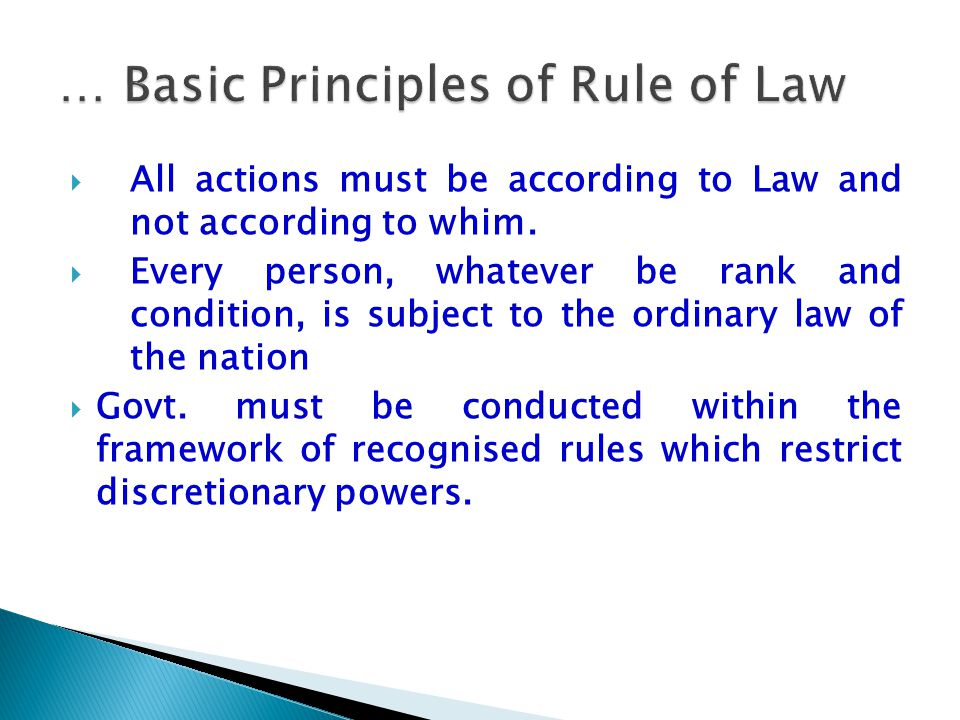  All actions must be according to Law and not according to whim.  Every person, whatever be rank and condition, is subject to the ordinary law of th