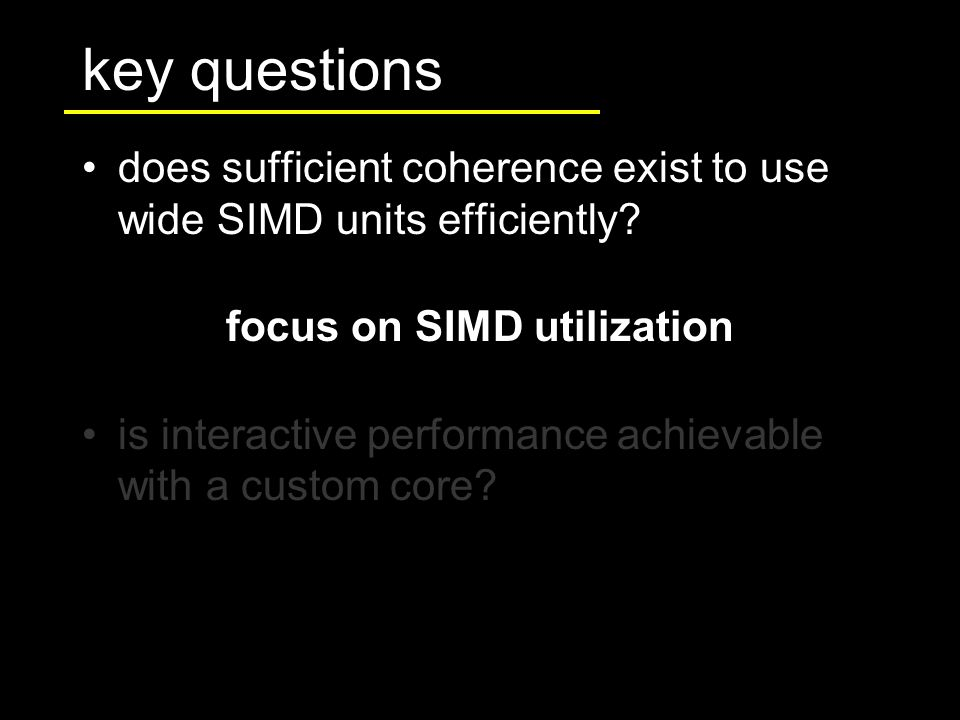 does sufficient coherence exist to use wide SIMD units efficiently.
