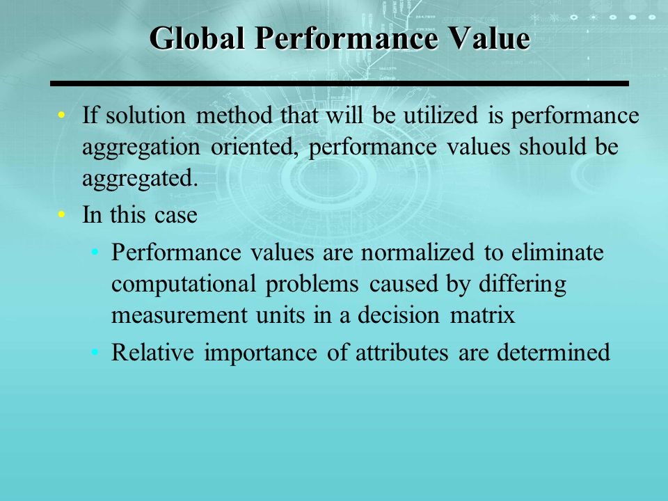 Global Performance Value If solution method that will be utilized is performance aggregation oriented, performance values should be aggregated. In thi