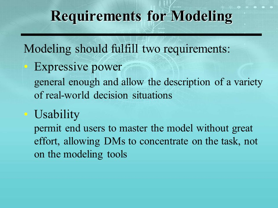 Requirements for Modeling Modeling should fulfill two requirements: Expressive power general enough and allow the description of a variety of real-wor