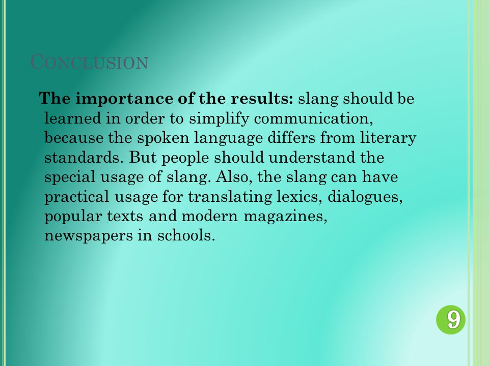 C ONCLUSION The importance of the results: slang should be learned in order to simplify communication, because the spoken language differs from literary standards.
