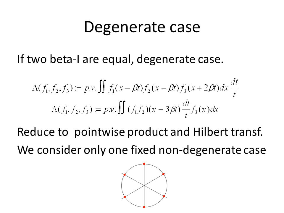 Degenerate case If two beta-I are equal, degenerate case. Reduce to pointwise product and Hilbert transf. We consider only one fixed non-degenerate ca
