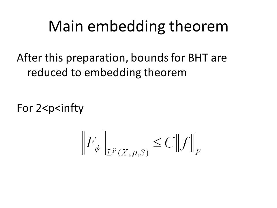 Main embedding theorem After this preparation, bounds for BHT are reduced to embedding theorem For 2<p<infty