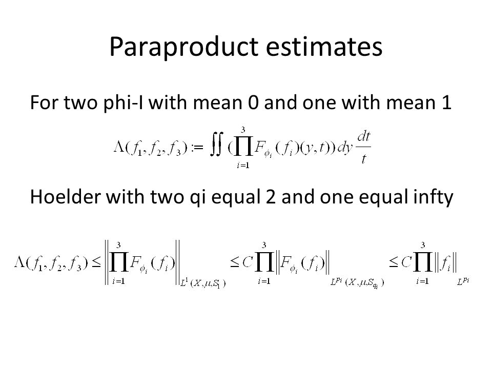 Paraproduct estimates For two phi-I with mean 0 and one with mean 1 Hoelder with two qi equal 2 and one equal infty