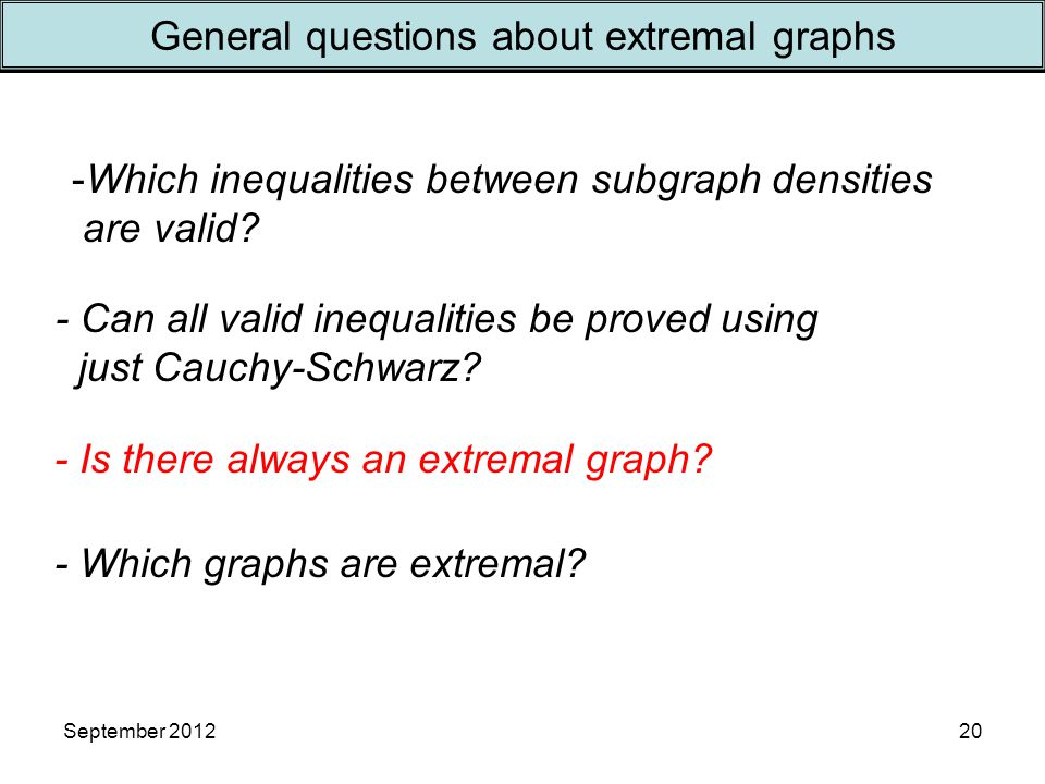 September 201220 General questions about extremal graphs - Is there always an extremal graph.